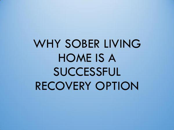 WHY SOBER LIVING HOME IS A SUCCESSFUL RECOVERY OPT