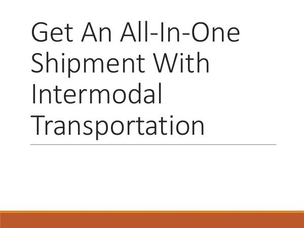 Ontario Container Transport Get An All-In-One Shipment With Intermodal Transpo