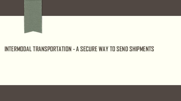 Ontario Container Transport Intermodal Transportation - a Secure Way to Send S