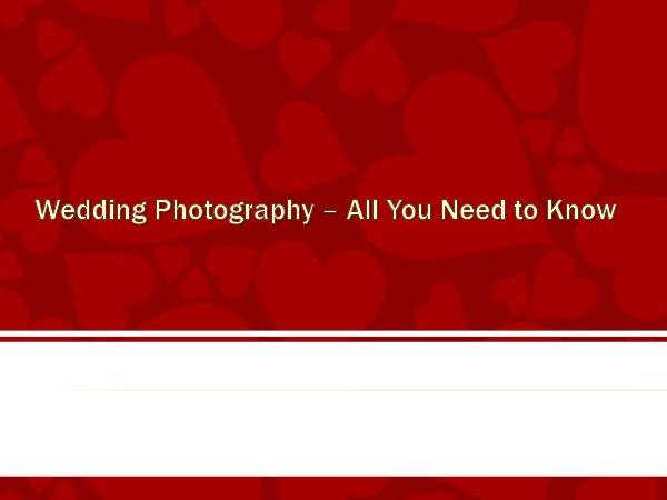 Wedding Photography – All You Need to Know