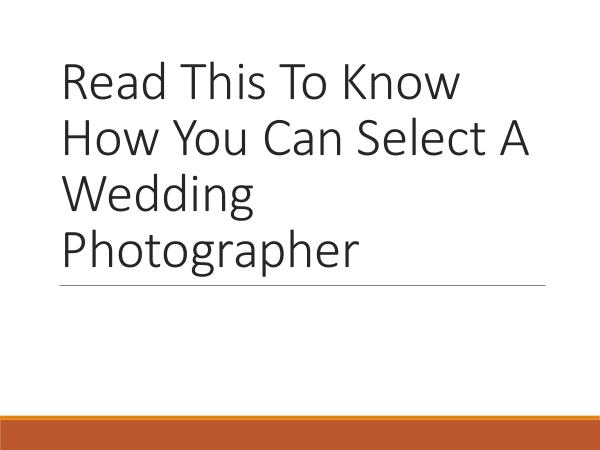 Wedding Photography Tips Read This To Know How You Can Select A Wedding Pho