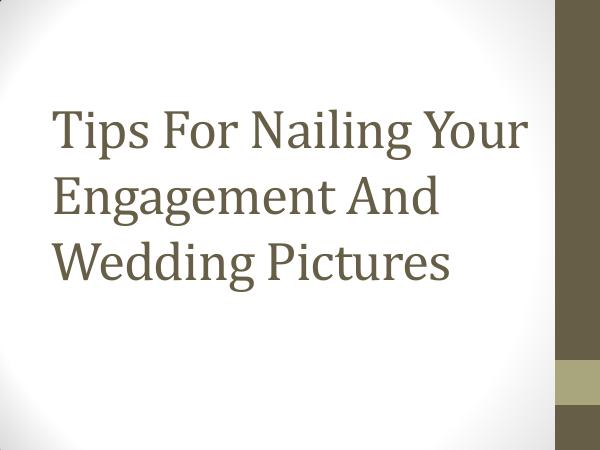 Tips For Nailing Your Engagement And Wedding Pictu