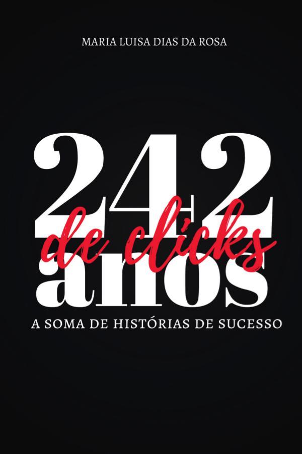 242 anos de clicks: a soma das histórias de sucesso 242_anos_de_clicks_completo