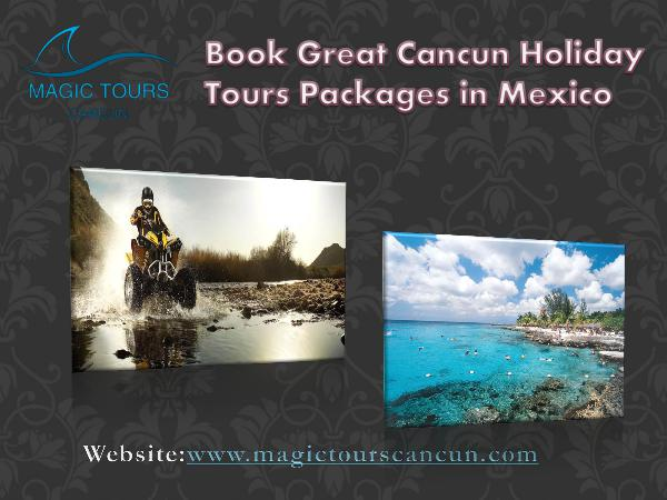 Book Great Cancun Holiday Tours Packages in Mexico