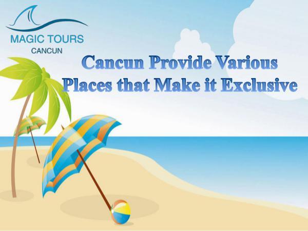 Magic Tours Cancun Provide Various Places that Make it Exclusive