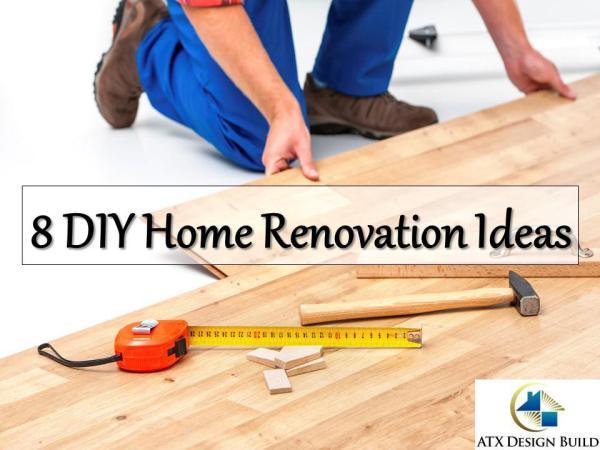 8 DIY Home Renovation Ideas 8 DIY Home Renovation Ideas