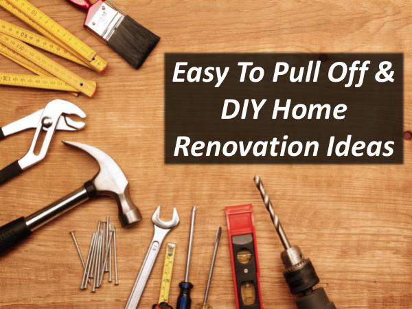 Easy To Pull Off & DIY Home Renovation Ideas Easy To Pull Off & DIY Home Renovation Ideas