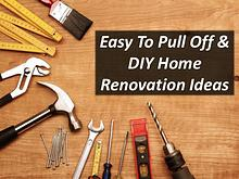 Easy To Pull Off & DIY Home Renovation Ideas