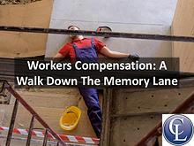 Workers Compensation: A Walk down the Memory Lane