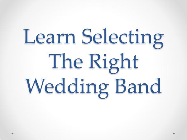 Learn Selecting The Right Wedding Band
