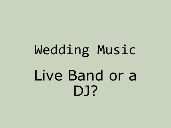 Wedding Music - Live Band or a DJ?