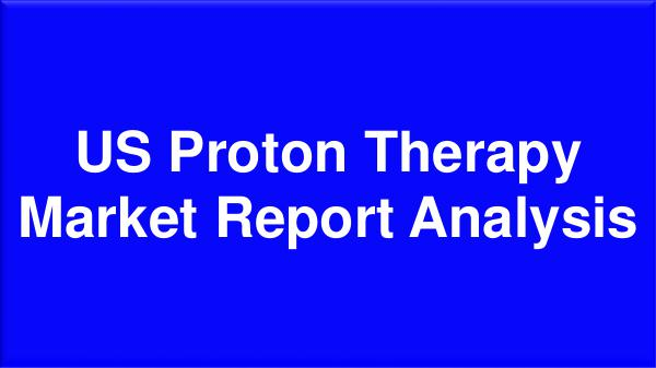 US Proton Therapy Market Research Report 2018 United States  Proton Therapy Market Report Analys