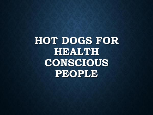 Hot Dogs For Health Conscious People