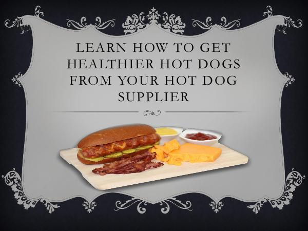 Learn How to Get Healthier Hot Dogs from Your Hot
