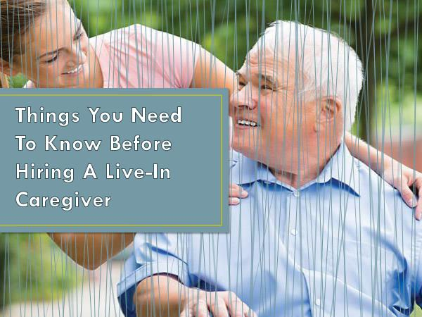 Live in Caregiver Things You Need To Know Before Hiring A Live-In Ca