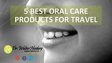 5 Best Oral Care Products for Travel