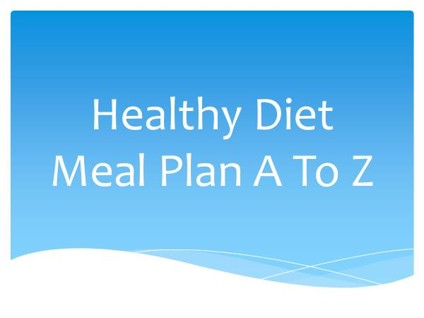 Healthy Meal Plan Healthy Diet Meal Plan A To Z