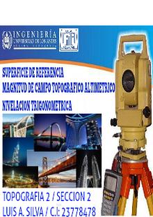 TOPOGRAFIA 2 / SECCION 02 / REVISTA 01 / TEMAS: Supercie de referencia, Magnitud Campo Topográfico Altimétrico, Nivelación Trigonométrica