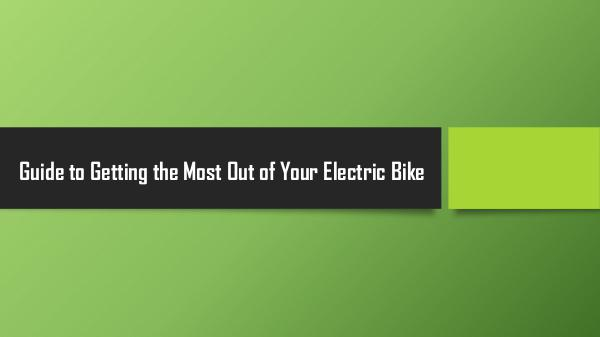 E-bike products and scooters Guide to Getting the Most Out of Your Electric Bik