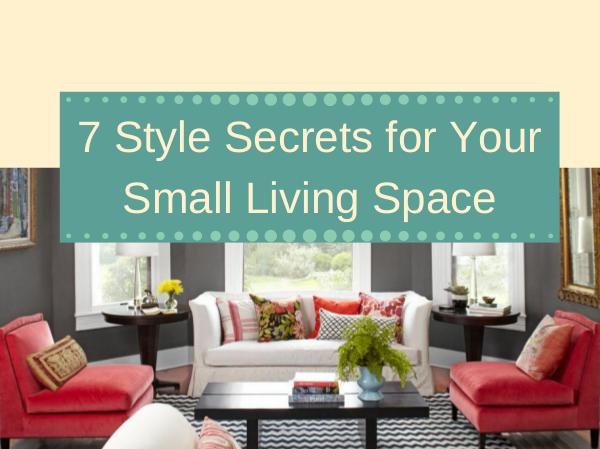 7 Style Secrets for Your Small Living Space 7 Style Secrets for Your Small Living Space
