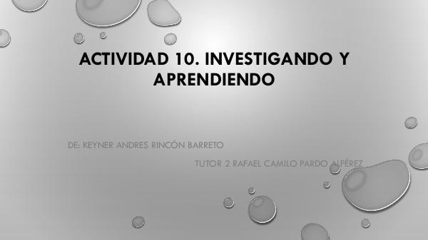 ACTIVIDAD 10. INVESTIGANDO Y APRENDIENDO ACTIVIDAD 10