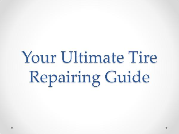 Guideline on Buying Tires Your Ultimate Tire Repairing Guide