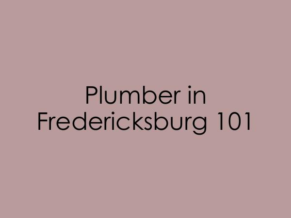 Fredericksburg Plumber Plumber in Fredericksburg 101