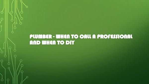 Plumber - When to Call a Professional and When to