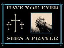 Have You Ever Seen A Prayer