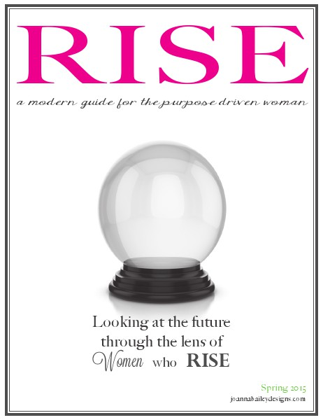 RISE, A Modern Guide for the Purpose Driven Woman Spring 2015